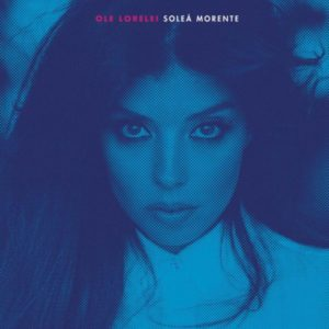 Ole Lorelei de Soleá Morente mejores discos españoles de 2018